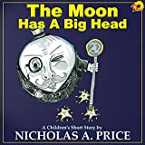 The Moon Has A Big head (A Children's Short Story Book 2)