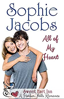 All of My Heart: Sweet Hart Inn (A Harbor Falls Romance Book 1) by [Jacobs, Sophie]
