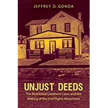 Unjust Deeds: The Restrictive Covenant Cases and the Making of the Civil Rights Movement (Justice, Power, and Politics)