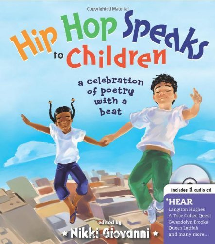Hip Hop Speaks to Children with CD: A Celebration of Poetry with a Beat (A Poetry Speaks Experience) [Hardcover] [2008] (Author) Nikki Giovanni, Michele Noiset, Jeremy Tugeau, Kristen Balouch, Damian Ward, Alicia Vergel de Dios