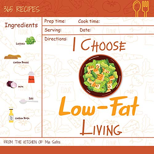 I Choose Low-Fat Living: Reach 365 Happy And Healthy Days! [Low Fat Oatmeal, Low Fat Cake Cookbook, Low Fat Chicken Recipes, Low Fat Low Sodium Cookbook, ... [Volume 10] (I Choose Healthy Living) by Mia Safra