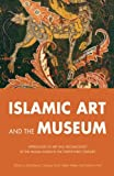 Islamic Art and the Museum, , 0863564135