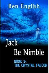 Jack Be Nimble:  The Crystal Falcon Book 3 Kindle Edition