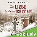 Die Liebe in diesen Zeiten Hörbuch von Chris Cleave Gesprochen von: Sophie Rogall