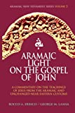 Aramaic Light on the Gospel of John (Aramaic New Testament Series) (Volume 3)
