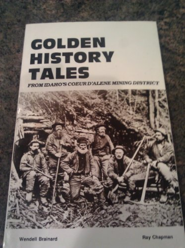 Golden History Tales From Idahos Coeur Dalene Mining District