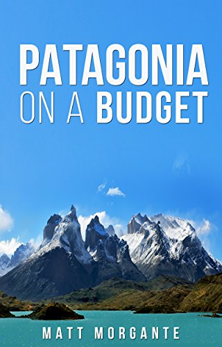 Reviews/Comments Patagonia Budget: Guide Backpacking Chile and Argentina $ /Day