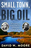 img - for Small Town, Big Oil: The Untold Story of the Women Who Took on the Richest Man in the World And Won book / textbook / text book