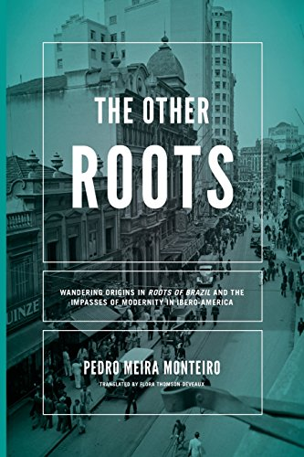 The Other Roots: Wandering Origins in Roots of Brazil and the Impasses of Modernity in Ibero-America (Kellogg Institute Series on Democracy and Development)