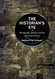 The Historian's Eye: Photography, History, and the American Present (Documentary Arts and Culture, Published in association with the Center for Documentary Studies at Duke University)