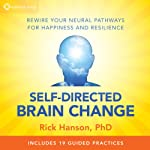 Self-Directed Brain Change: Rewire Your Neural Pathways for Happiness and Resilience | Rick Hanson PhD