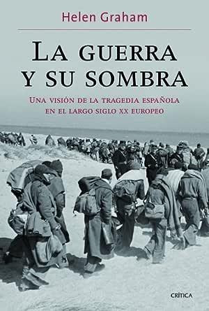 La guerra y su sombra: Una visión de la tragedia española en el ...