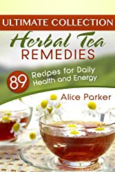 Herbal Tea Remedies: 89 Recipes for Daily Health and Energy (English Edition)