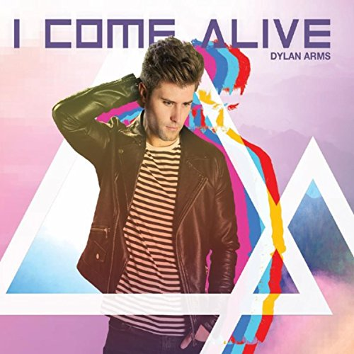 Dylan Arms - I Come Alive 2018