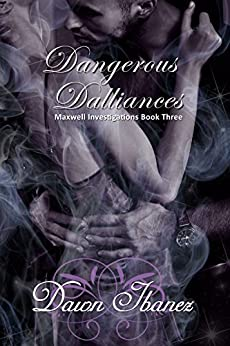 Dangerous Dalliances (Maxwell Investigations Book 3) by [Ibanez, Dawn]