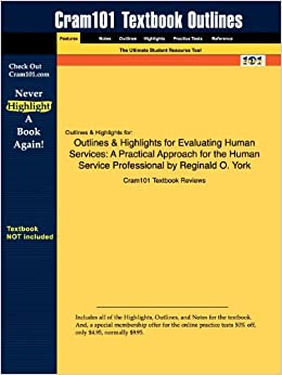 Studyguide for Evaluating Human Services: A Practical Approach for the Human Service Professional by York, Reginald O., ISBN 9780205503469