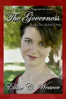 The Governess Volume Three: Book One (A Huntington Saga Series) (English Edition) de [Weaver, Ellise C.]