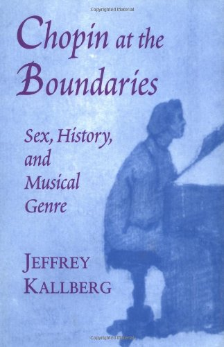 Chopin At The Boundaries: Sex, History, And Musical Genre (Convergences)