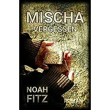 MISCHA Roman Noah Fitz: VERGESSEN Teil2 (MISCHA TRILOGIE) (German Edition)