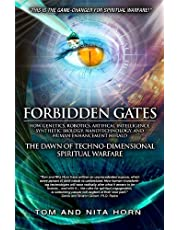 Forbidden Gates: How Genetics, Robotics, Artificial Intelligence, Synthetic Biology, Nanotechnology, & Human Enhancement Herald The Dawn Of Techno-Dimensional Spiritual Warfare