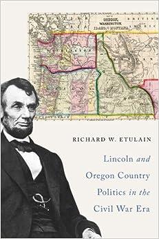 Book Lincoln and Oregon Country Politics in the Civil War Era