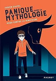 Panique dans la mythologie : Hugo contre le Minotaure par Fabien Clavel