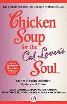 Chicken Soup for the Cat Lover's Soul: Stories of Feline Affection, Mystery and Charm (Chicken Soup for the Soul) by [Canfield, Jack, Hansen, Mark Victor, Becker, Marty, Kline, Carol, Shojai, Amy D.]