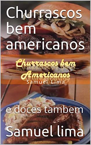 Churrascos bem americanos: e doces tambem (comidas internacionais Livro 3)