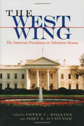 - The West Wing: The American Presidency as Television Drama (Television and Popular Culture)