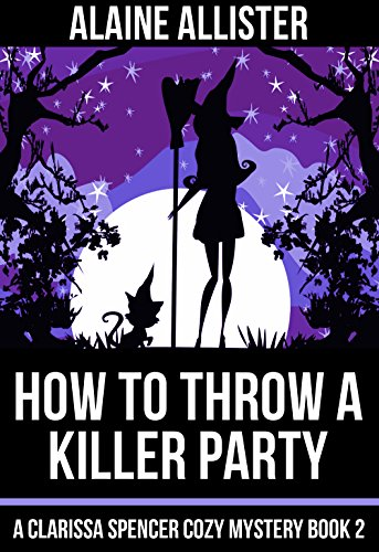 How to Throw a Killer Party (A Clarissa Spencer Cozy Mystery Book 2)