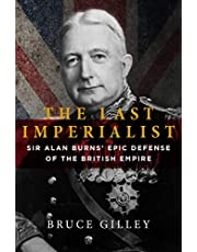 The Last Imperialist: Sir Alan Burns's Epic Defense of the British Empire