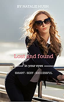 Lost and found in your eyes: Smart Sexy Successful by [Hush, Natalie]