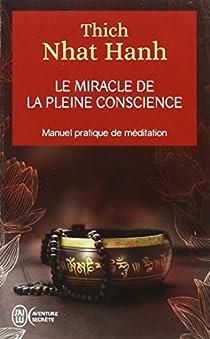 Le Miracle de la pleine conscience - Manuel pratique de méditation par Hanh
