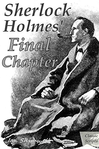 Sherlock Holmes' Final Chapter: Classic Scripts (The Holmes and Watson Series Book 4) by [Shimwell, Ian]