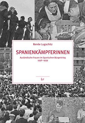 Spanienkämpferinnen: Ausländische Frauen im spanischen Bürgerkrieg 1936-1939 (Politik und Zeitgeschichte)