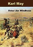 Unter der Windhose (Karl Mays Reise- und Abenteuererzählungen 10)