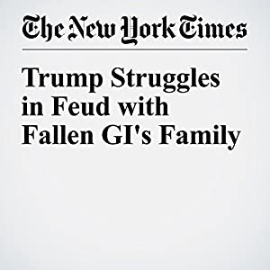 Trump Struggles in Feud with Fallen GI's Family