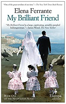 My Brilliant Friend: Neapolitan Novels, Book One by [Ferrante, Elena]
