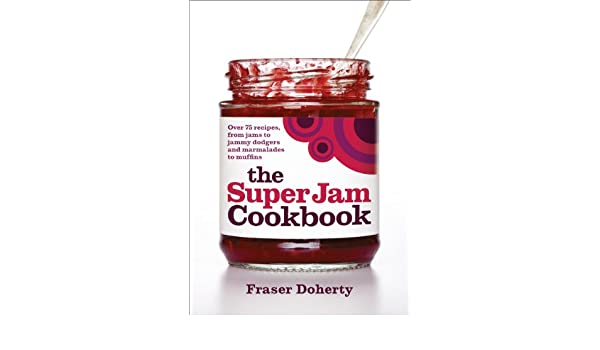 The SuperJam Cookbook (English Edition) eBook: Fraser Doherty: Amazon.es: Tienda Kindle