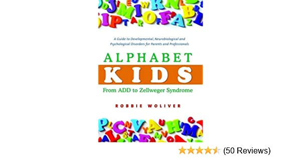 ddc68dd32768 Amazon.com: Alphabet Kids - From ADD to Zellweger Syndrome: A Guide to  Developmental, Neurobiological and Psychological Disorders for Parents and  ...