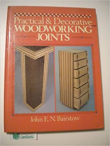 Practical And Decorative Woodworking Joints John E N Bairstow