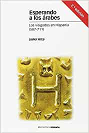 Esperando a los árabes: Los visigodos en Hispania (507-711) (Estudios)