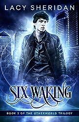 Six Waking (The Otherworld Trilogy) (Volume 2)