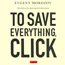 To Save Everything, Click Here: The Folly of Technological Solutionism Audiobook by Evgeny Morozov Narrated by Stephen Hoye