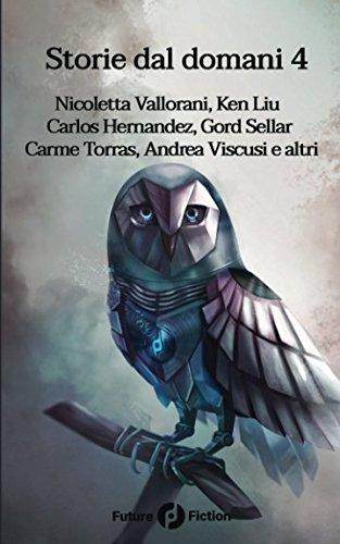 Storie dal domani 4: I migliori racconti di Future Fiction 2017 (Italian Edition)