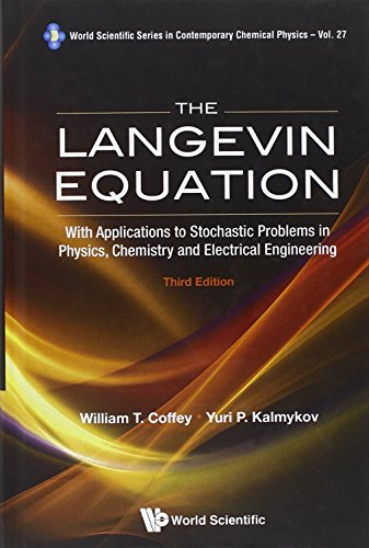 The Langevin Equation: With Applications to Stochastic Problems in Physics, Chemistry and Electrical Engineering (3rd Edition) (World Scientific (Problems In Chemistry)