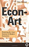 Econ Art : Divorcing Art from Science in Modern Economics, Szostak, Richard, 0745314422