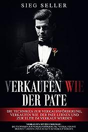Verkaufen mit Psychologie: Die Techniken zur Verkaufsförderung, verkaufen wie der Pate lernen und zur Elite im Verkauf werden (German Edition)
