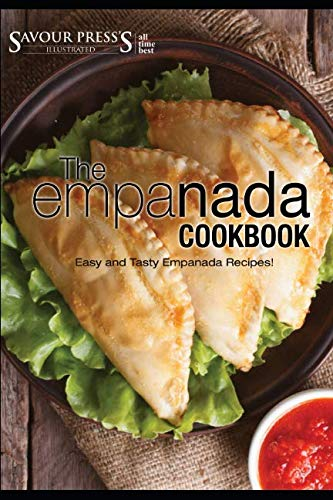 The Empanada Cookbook: Easy and Delicious Empanada Recipes! by SAVOUR PRESS