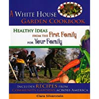 A White House Garden Cookbook: Healthy Ideas from the First Family for Your Family